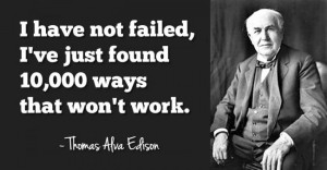 Thomas Edison: I have not failed